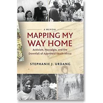 Mapping My Way Home - Activism - Nostalgia - and the Downfall of Apart