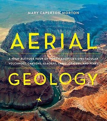Aerial Geology - A High-Altitude Tour of North America's Spectacular V