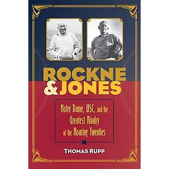 Rockne and Jones - Notre Dame - USC - and the Greatest Rivalry of the