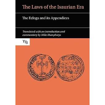 The Laws of the Isaurian Era - The Ecloga and its Appendices by Mike H
