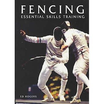 Fencing - Essential Skills Training by Ed Rogers - 9781861265944 Book