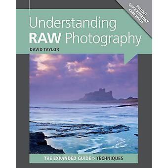Understanding RAW Photography by David Taylor - 9781907708558 Book