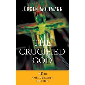 Crucified God  40th Anniversary Edition by Jurgen Moltmann