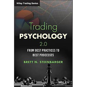 Trading Psychology 2.0 - From Best Practices to Best Processes by Bret