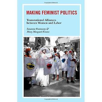 Making Feminist Politics: Transnational Alliances Between Women and Labor