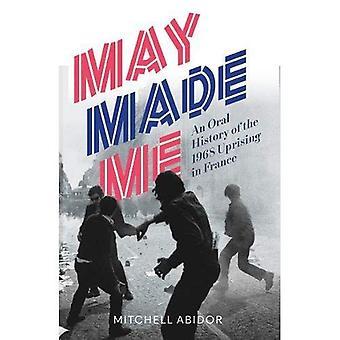 Maj gjorde mig: En muntlig historia för 1968 upproret i Frankrike