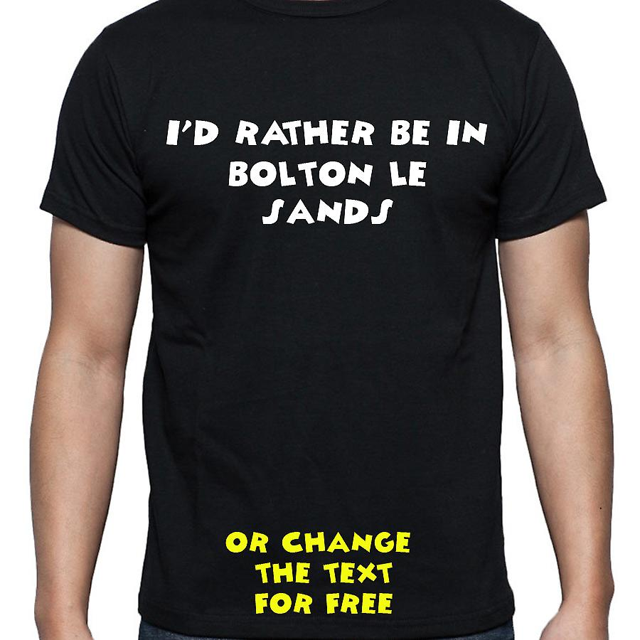 I'd Rather Be In Bolton le sands Black Hand Printed T shirt