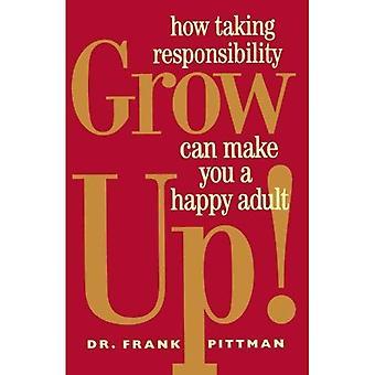 Crecer!: Cómo asumir la responsabilidad te puede hacer un adulto feliz