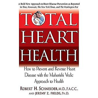 Total Heart Health: Your Complete Program for Preventing and Treating Heart Disease with the Maharishi Vedic Approach to Health