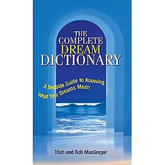 The Complete Dream Dictionary: A Bedside Guide to Knowing What Your Dreams Mean