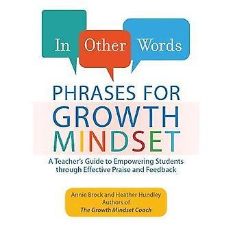 En d'autres termes: Phrases croissance mentalité: Guide de l'enseignant permet aux étudiants par le biais de louange efficace et Feedback