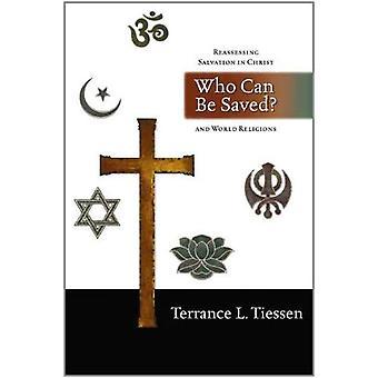 Qui peut être sauvé?: réévaluer le salut dans le Christ et les Religions du monde