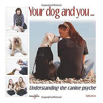 Vous et votre chien: comprendre la psyché Canine