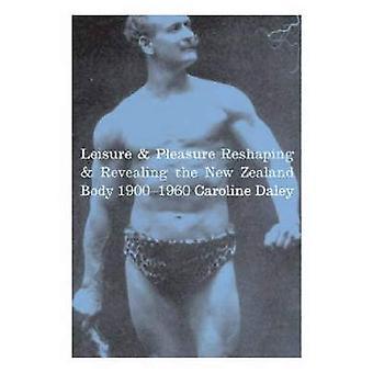 Fritid och nöje: omforma och avslöjar nya Zeeland kropp 1900-1960