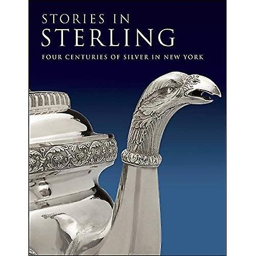 Stories in Sterling  Four Centuries of argent in nouveau York