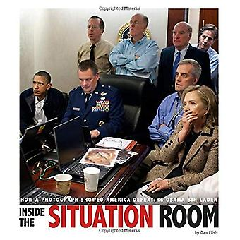 Inside the Situation Room: How a Photograph Showed America Defeating Osama Bin� Laden (Captured History)