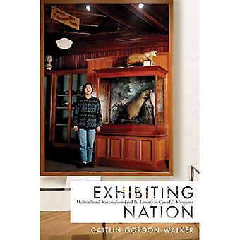 Exhibiting Nation: Multicultural Nationalism (and Its Limits) in Canada's Museums