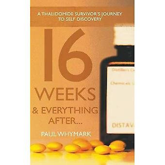 16 Weeks and Everything After...: A Thalidomide Survivor's Journey to Self Discovery