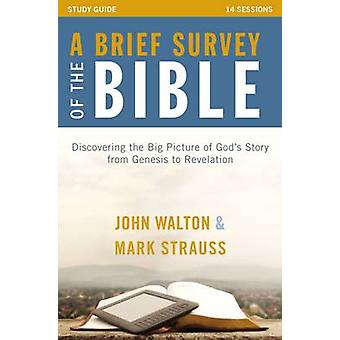 A Brief Survey of the Bible Study Guide Discovering the Big Picture of Gods Story from Genesis to Revelation by Walton & John H.