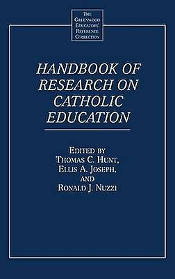 Handbook of Research on Catholic Education by Hunt & Thomas