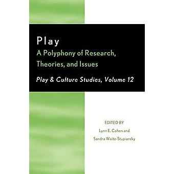 Play A Polyphony of Research Theories and Issues by Cohen & Lynn E.