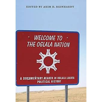 Welcome to the Oglala Nation A Documentary Reader in Oglala Lakota Political History by Reinhardt & Akim D