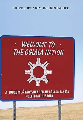 Welcome to the Oglala Nation A DocuHommestary Reader in Oglala Lakota Political History by Reinhardt & Akim D