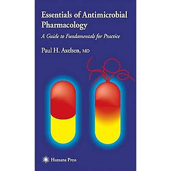 Essentials of Antimicrobial Pharmacology A Guide to Fundamentals for Practice by Axelson & Paul H.