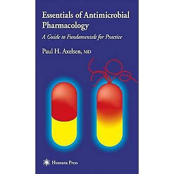 Essentials för antimikrobiell farmakologi A Guide till grunderna för öva av Axelson & Paul H.