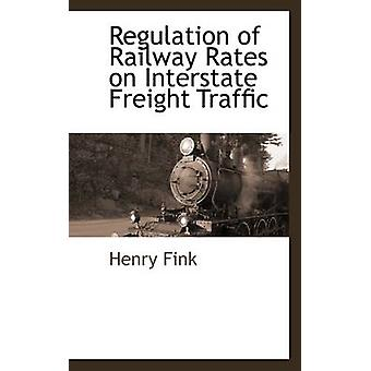 Regulation of Railway Rates on Interstate Freight Traffic by Fink & Henry