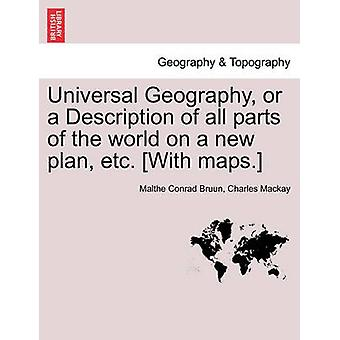 Universal Geography or a Description of all parts of the world on a new plan etc. With maps. by Bruun & Malthe Conrad