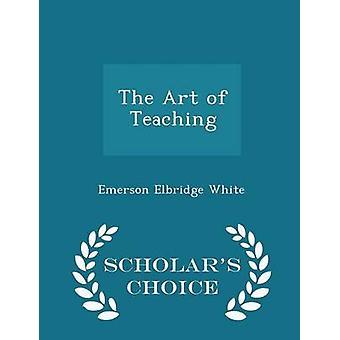 The Art of Teaching Scholars Choice édition par White & Emerson Elbridge