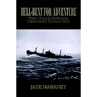 HellBent for Adventure Coal Mines  Goldmines UBoats  Bill Clintons Mail by Mahaney & Jack