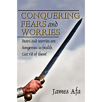 Conquering Fears and Worries How to Deal with Fears and Worries by Afa & James