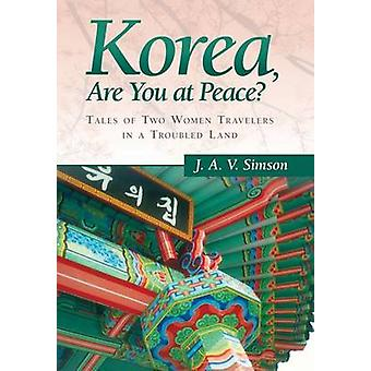Korea Are You at Peace Tales of Two Women Travelers in a Troubled Land by Simson & J. a. V.