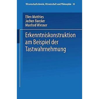 Erkenntniskonstruktion am Beispiel der Tastwahrnehmung by Matthies & Ellen