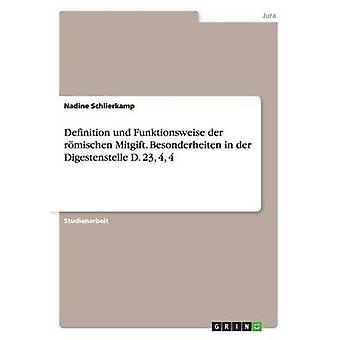 Definition und Funktionsweise der rmischen Mitgift. Besonderheiten in der Digestenstelle D. 23 4 4 by Schlierkamp & Nadine