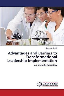 Advantages and Barriers to Transformational Leadership ImpleHommestation by Smith Rachelle