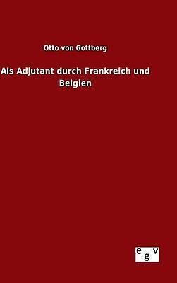 Als Adjutant durch Frankreich und Belgien by Gottberg & Otto von