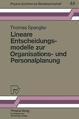 Lineare Entscheidungsmodelle zur Organisations und Personalplanung by Spengler & Thomas S.