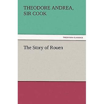 The Story of Rouen by Cook & Theodore Andrea Sir