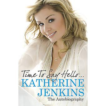 Time to Say Hello - My Autobiography by Katherine Jenkins - 9780752884