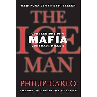 The Ice Man - Confessions of a Mafia Contract Killer by Philip Carlo -