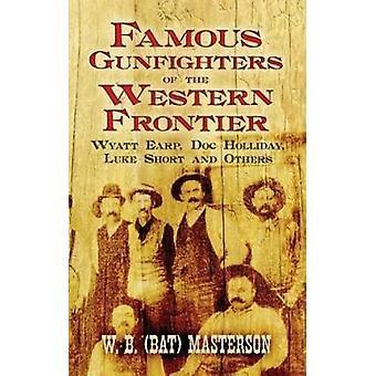 Famous Gunfighters of the Western Frontier - Wyatt Earp -  -Doc - Hollid