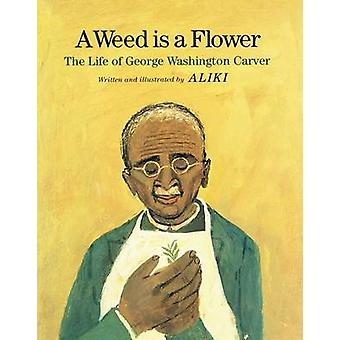 A Weed Is a Flower - The Life of George Washington Carver by Aliki - A