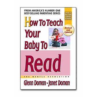 How to Teach Your Baby to Read - The Gentle Revolution (Revised editio