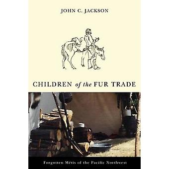 Children of the Fur Trade - Forgotten Metis of the Pacific Northwest b