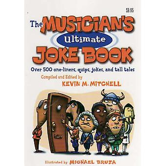 Musician's Ultimate Joke Book - Over 500 One-liners Quips - Jokes and