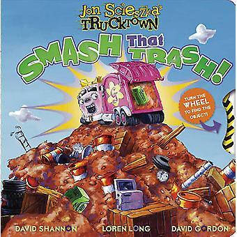 Smash That Trash! by Sonia Sander - David Shannon - Loren Long - Davi