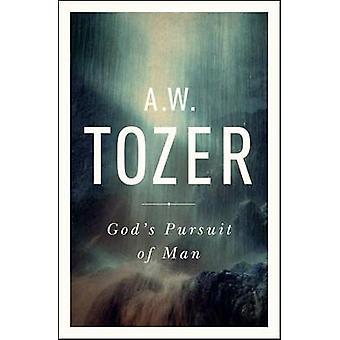 God's Pursuit of Man - Tozer's Profound Prequel to the Pursuit of God